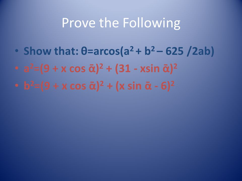 Prove the Following Show that: θ=arcos(a2 + b2 – 625 /2ab)