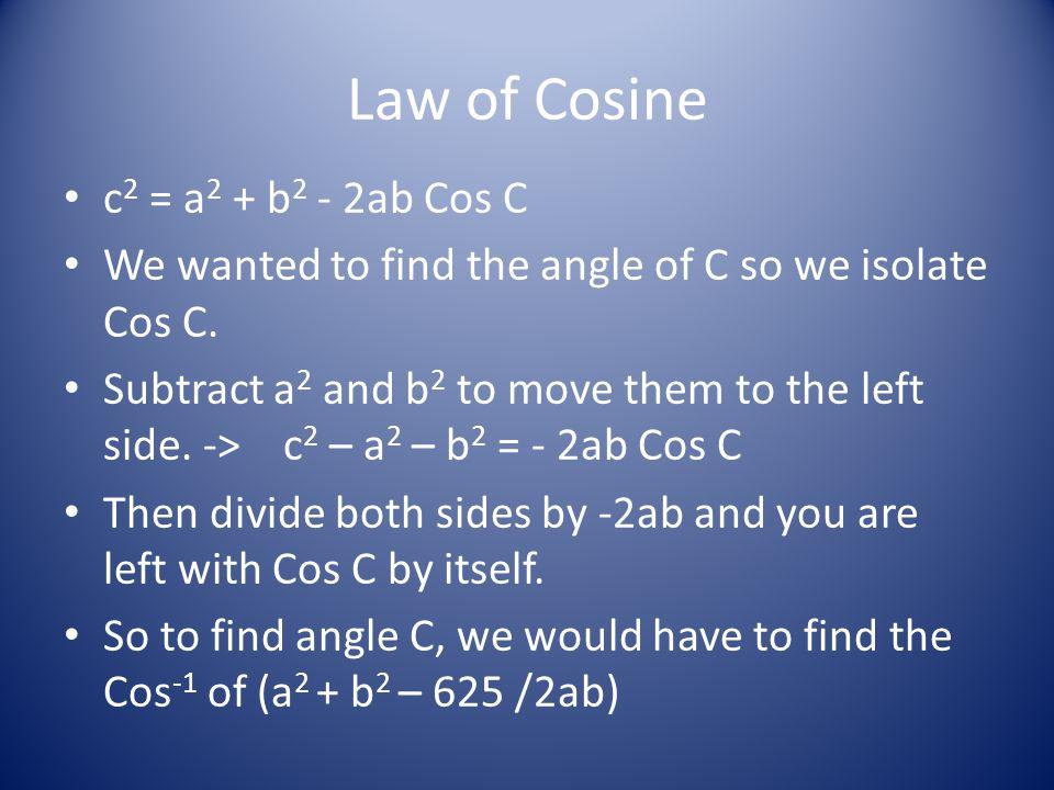 Law of Cosine c2 = a2 + b2 - 2ab Cos C