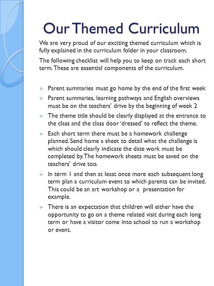 Our Themed Curriculum We are very proud of our exciting themed curriculum which is fully explained in the curriculum folder in your classroom.
