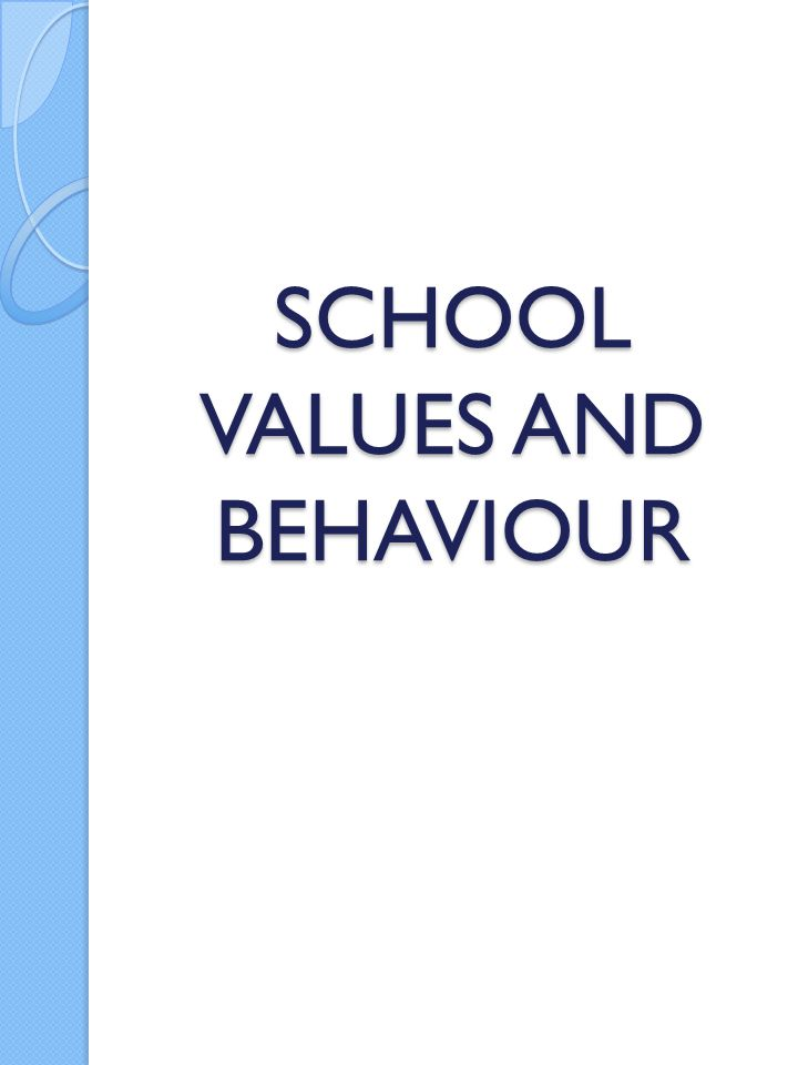 SCHOOL VALUES AND BEHAVIOUR
