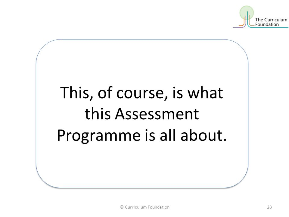 This, of course, is what this Assessment Programme is all about.