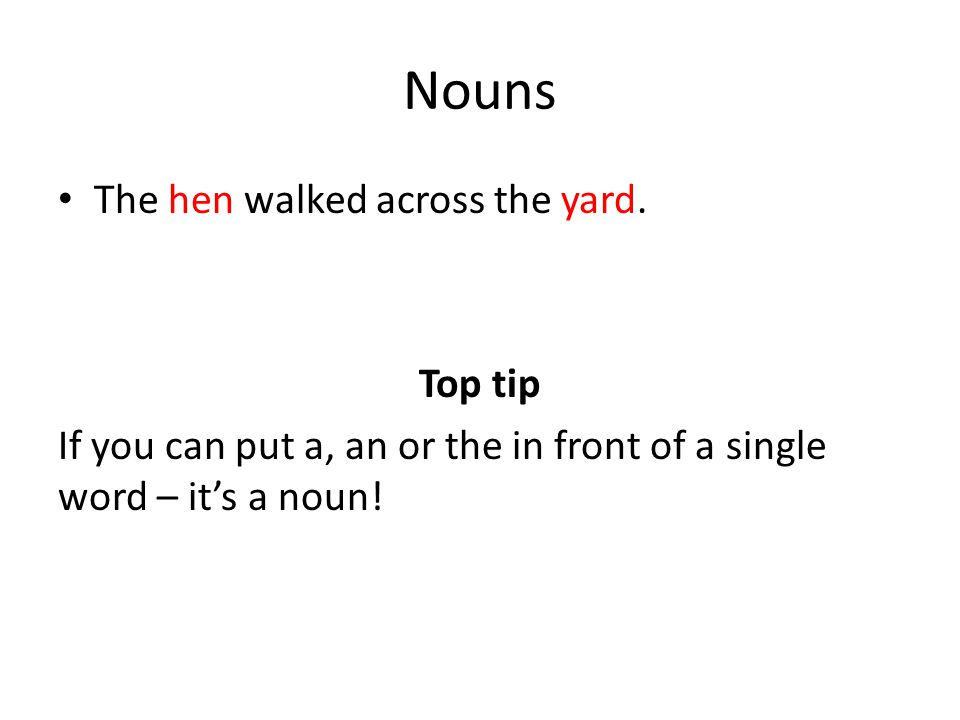 Nouns The hen walked across the yard. Top tip