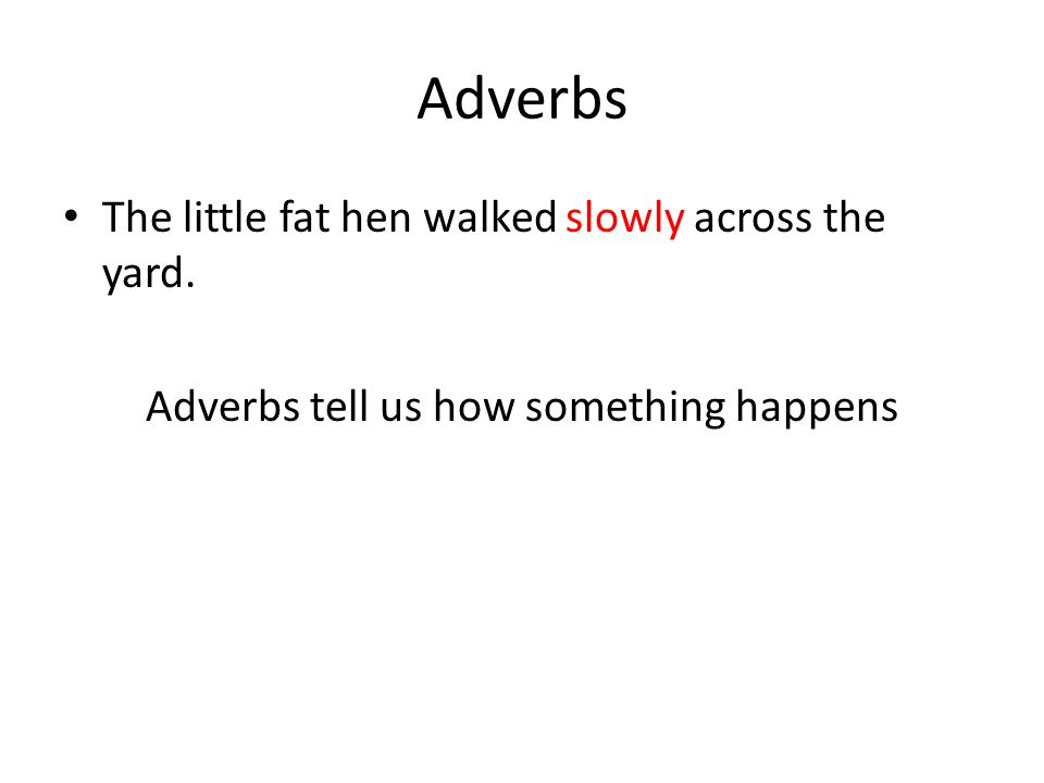 Adverbs tell us how something happens