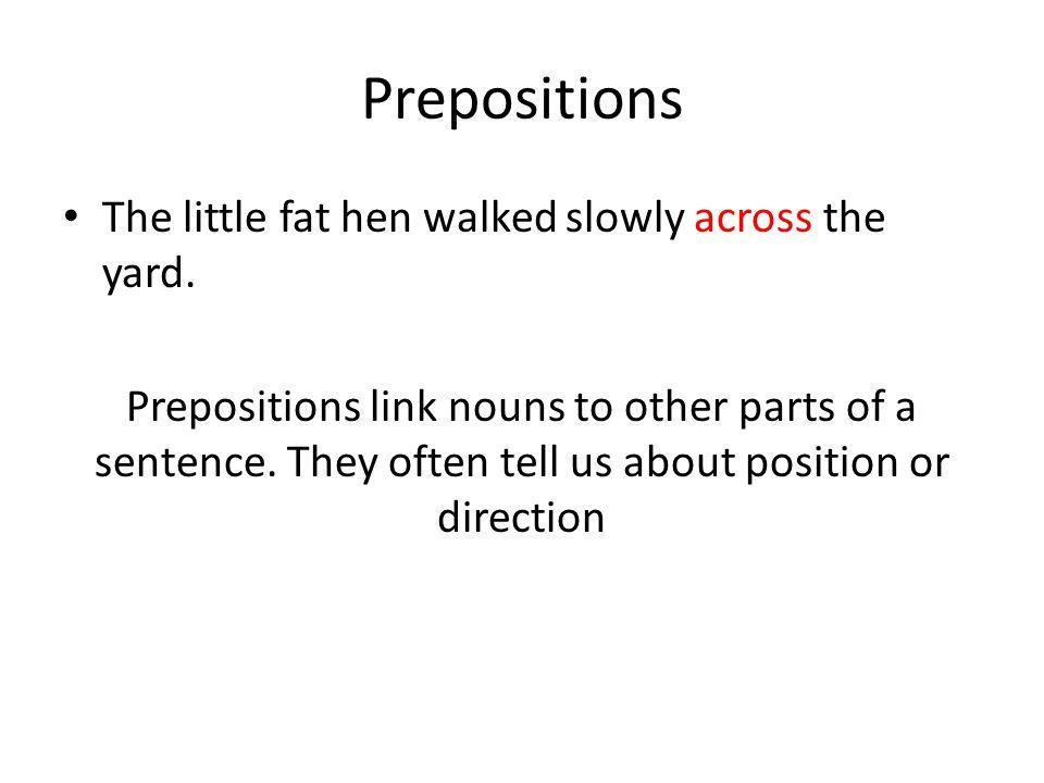 Prepositions The little fat hen walked slowly across the yard.