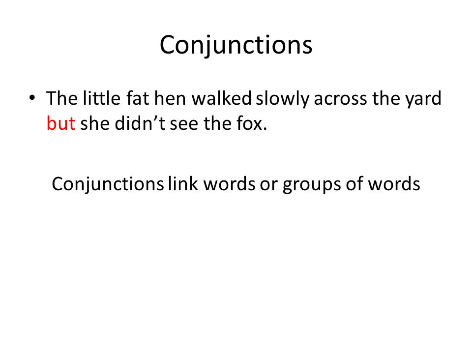 Conjunctions link words or groups of words