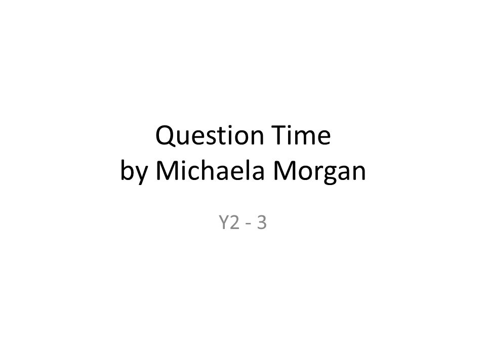 Question Time by Michaela Morgan