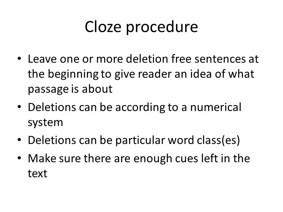 Cloze procedure Leave one or more deletion free sentences at the beginning to give reader an idea of what passage is about.