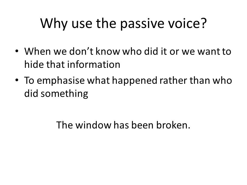 Why use the passive voice