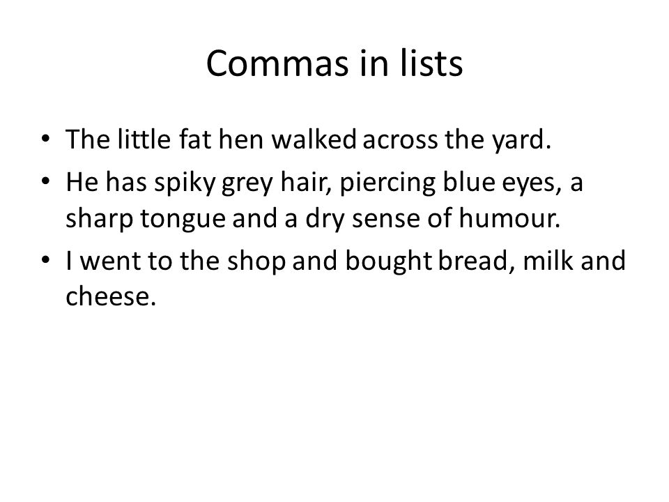 Commas in lists The little fat hen walked across the yard.