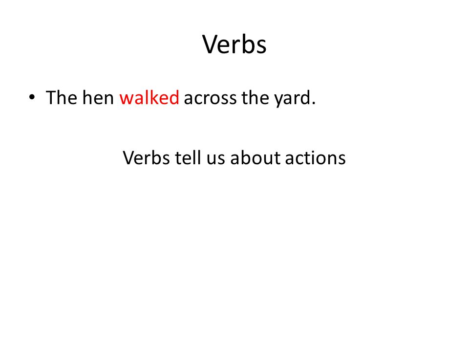 Verbs tell us about actions