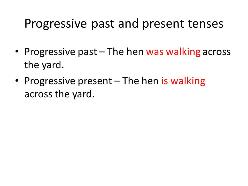 Progressive past and present tenses