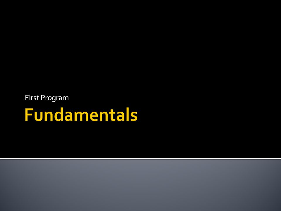 First Program Fundamentals