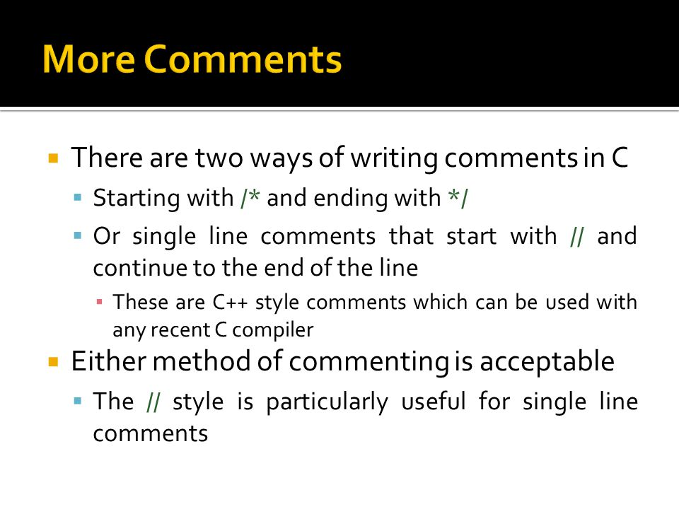 More Comments There are two ways of writing comments in C