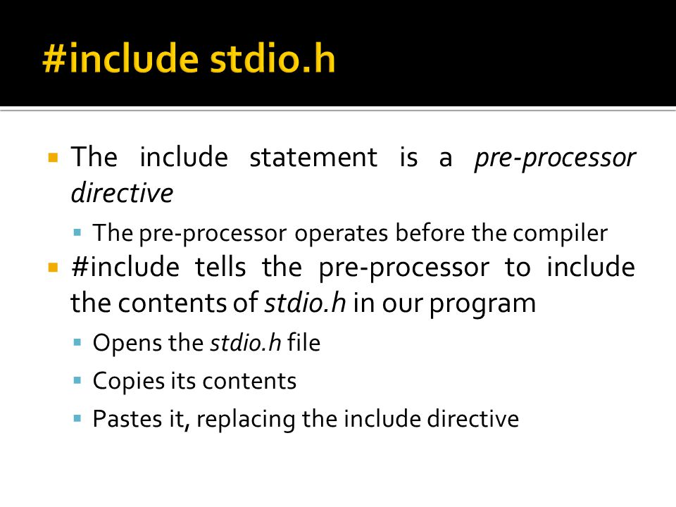 #include stdio.h The include statement is a pre-processor directive