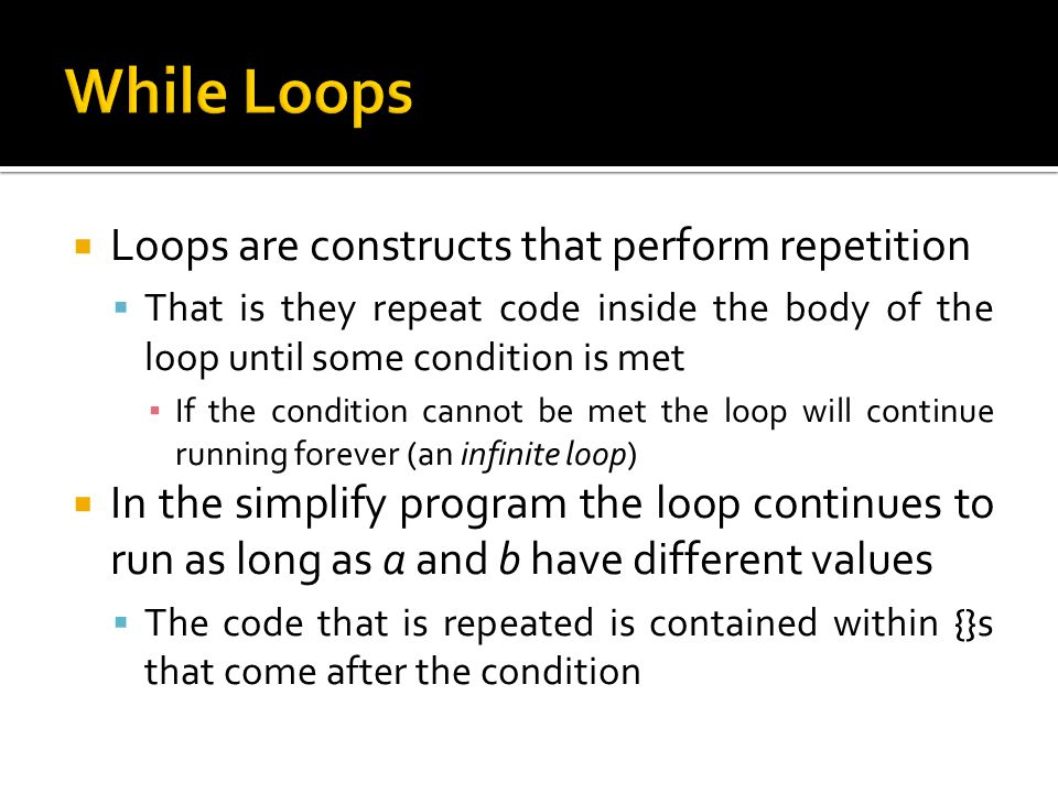 While Loops Loops are constructs that perform repetition
