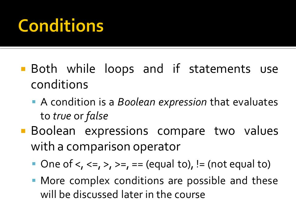 Conditions Both while loops and if statements use conditions