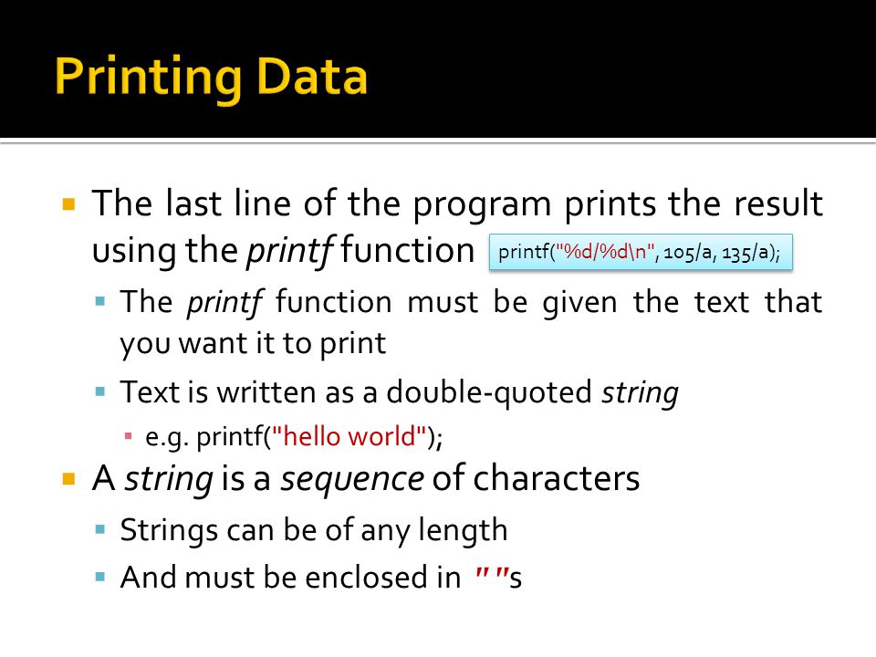 Printing Data The last line of the program prints the result using the printf function.