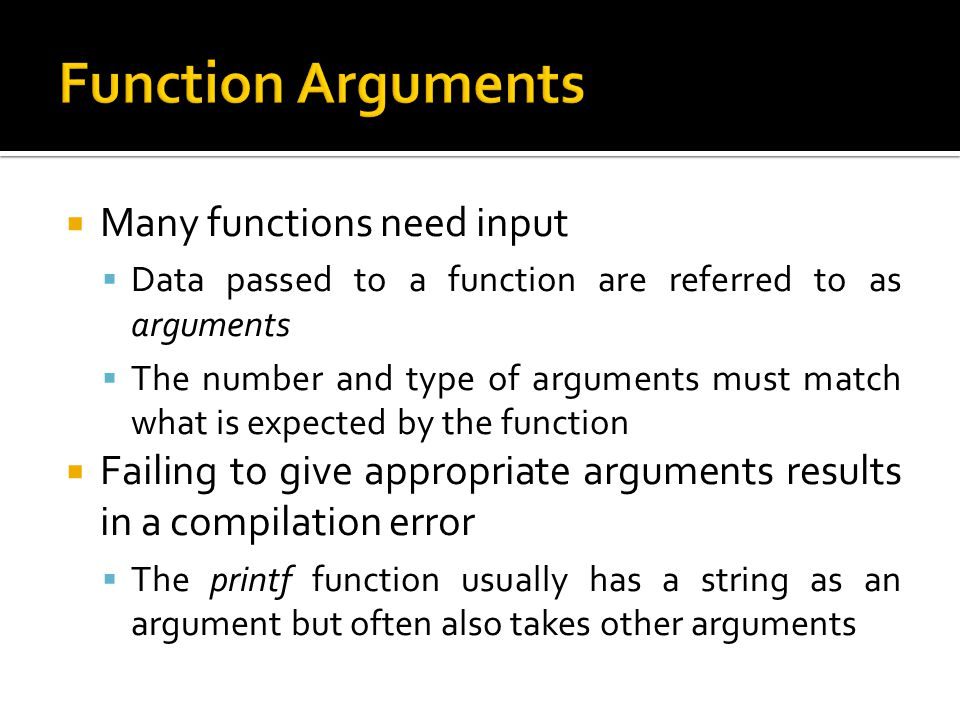 Function Arguments Many functions need input
