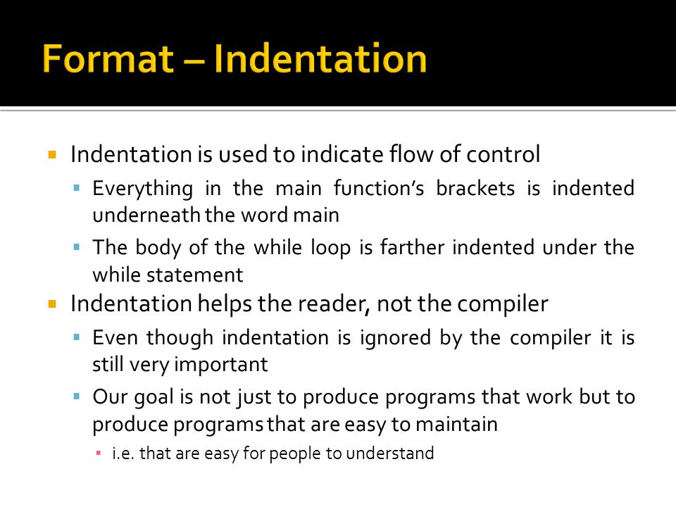 Format – Indentation Indentation is used to indicate flow of control