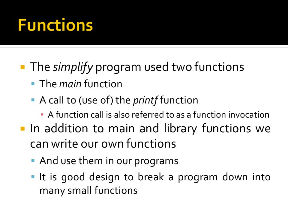 Functions The simplify program used two functions