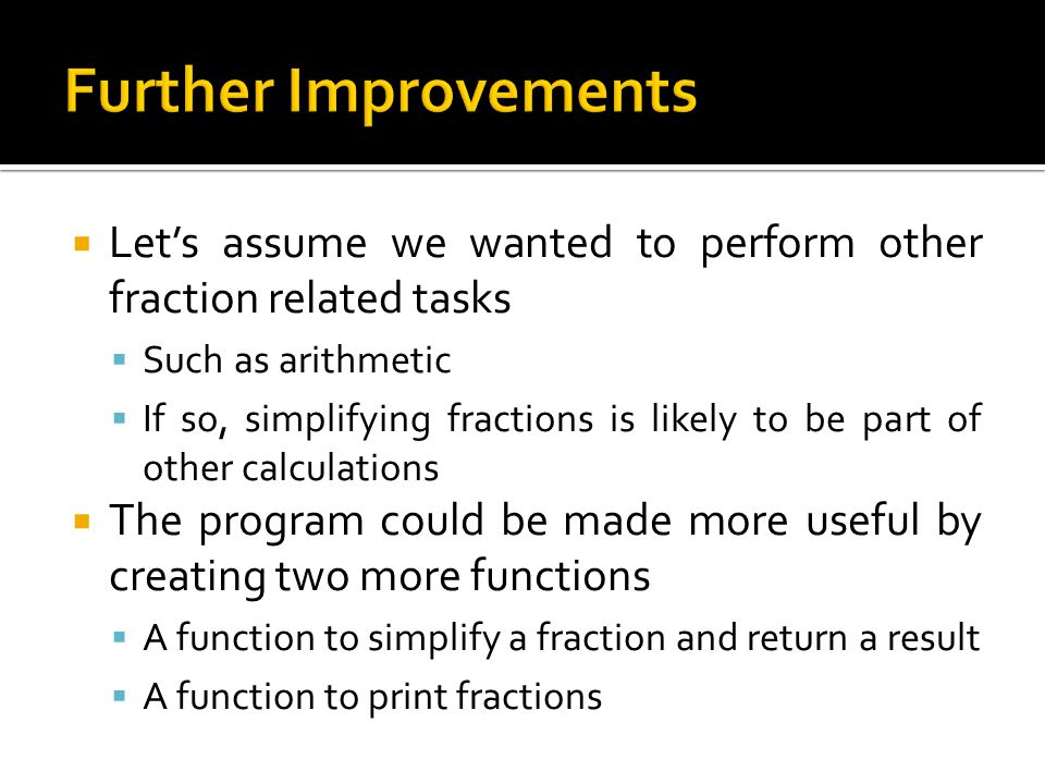 Further Improvements Let's assume we wanted to perform other fraction related tasks. Such as arithmetic.
