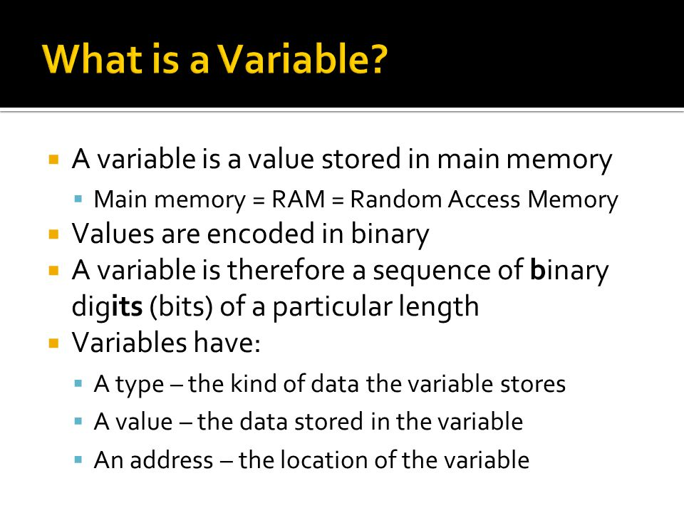 What is a Variable A variable is a value stored in main memory