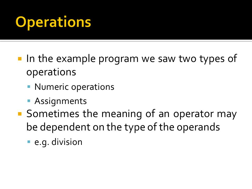 Operations In the example program we saw two types of operations