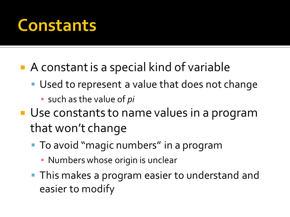 Constants A constant is a special kind of variable