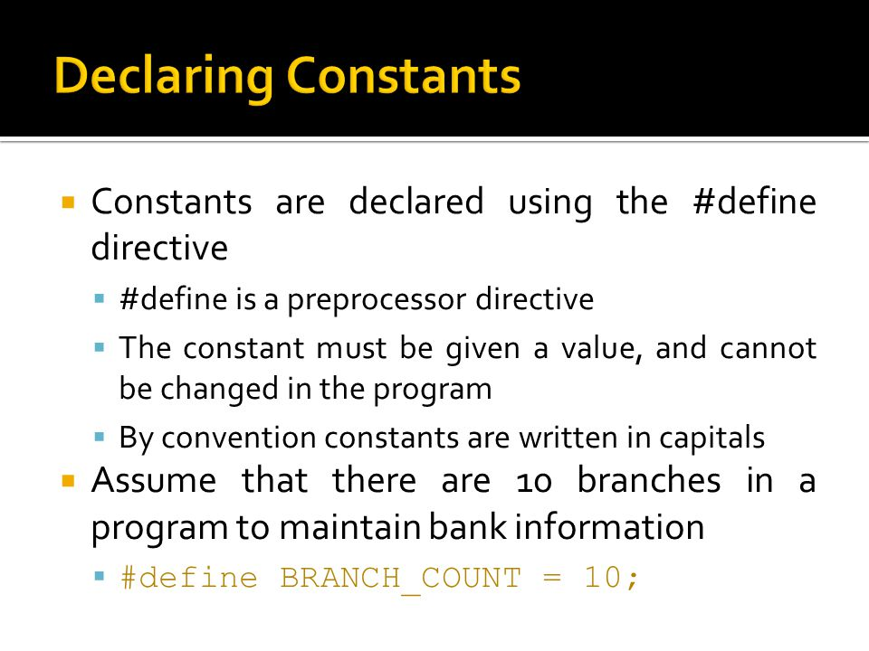 Declaring Constants Constants are declared using the #define directive