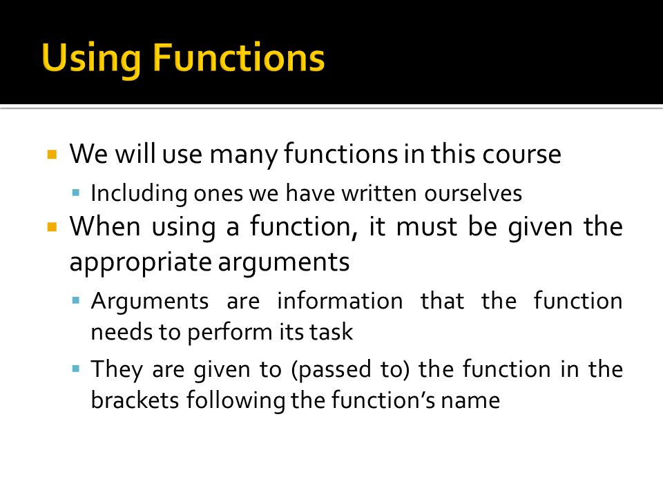 Using Functions We will use many functions in this course