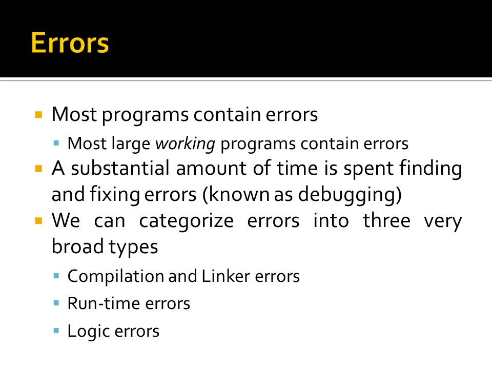 Errors Most programs contain errors