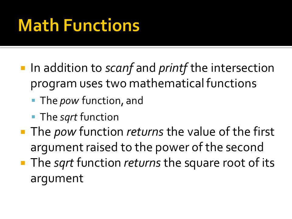 Math Functions In addition to scanf and printf the intersection program uses two mathematical functions.