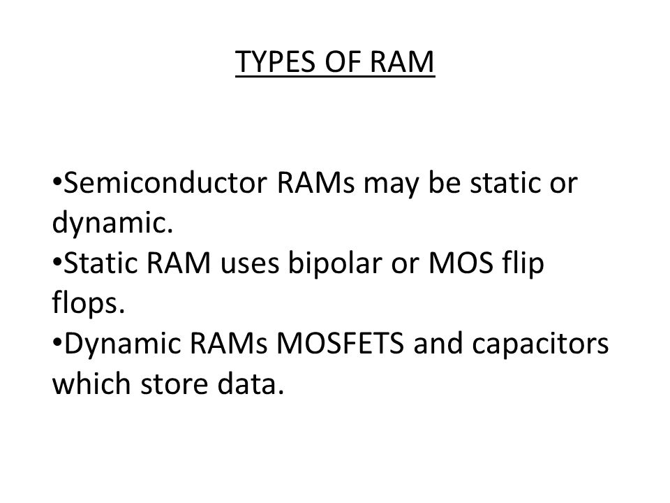 Semiconductor RAMs may be static or dynamic.