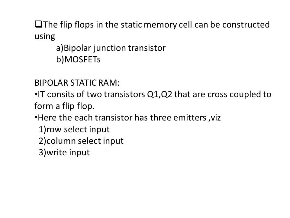 The flip flops in the static memory cell can be constructed using
