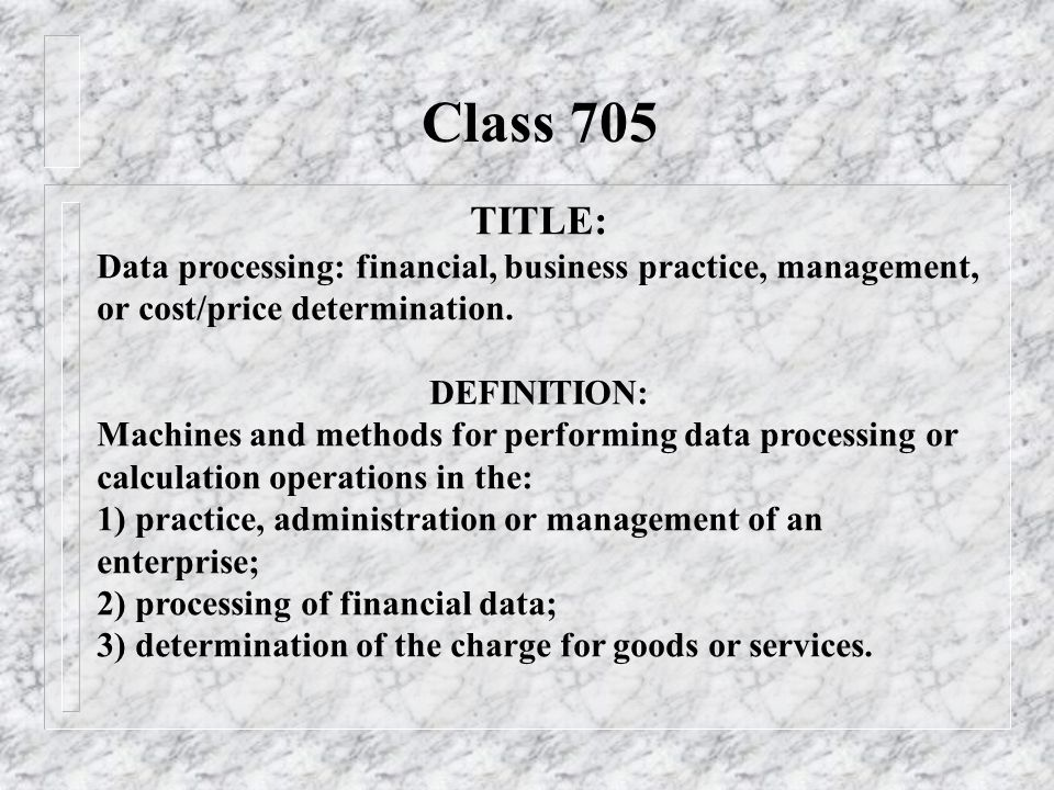 Class 705 TITLE: Data processing: financial, business practice, management, or cost/price determination.