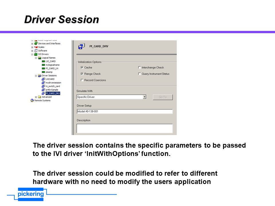 Driver Session The driver session contains the specific parameters to be passed to the IVI driver 'InitWithOptions' function.