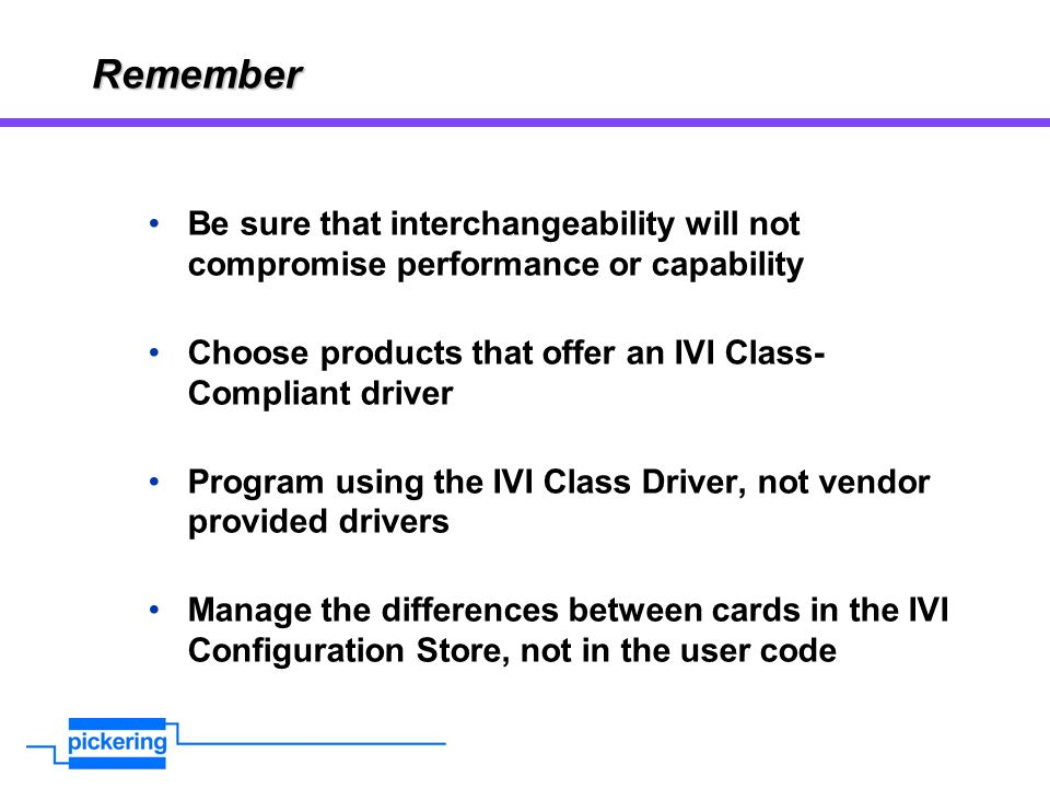 Remember Be sure that interchangeability will not compromise performance or capability. Choose products that offer an IVI Class-Compliant driver.