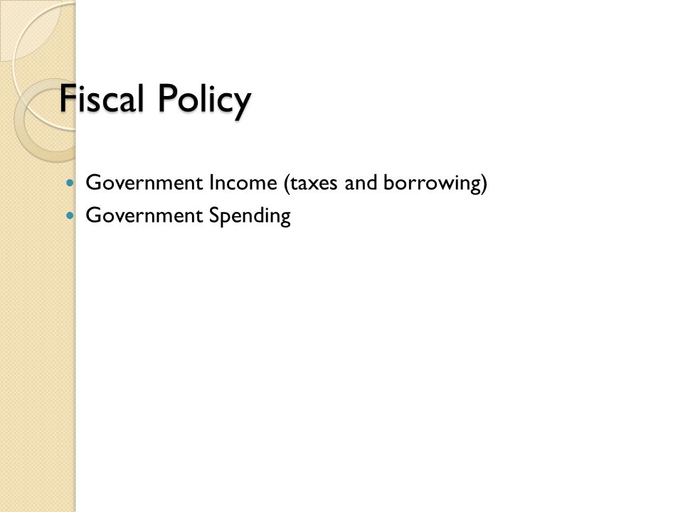 Fiscal Policy Government Income (taxes and borrowing)