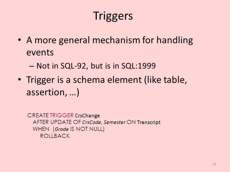 Triggers A more general mechanism for handling events