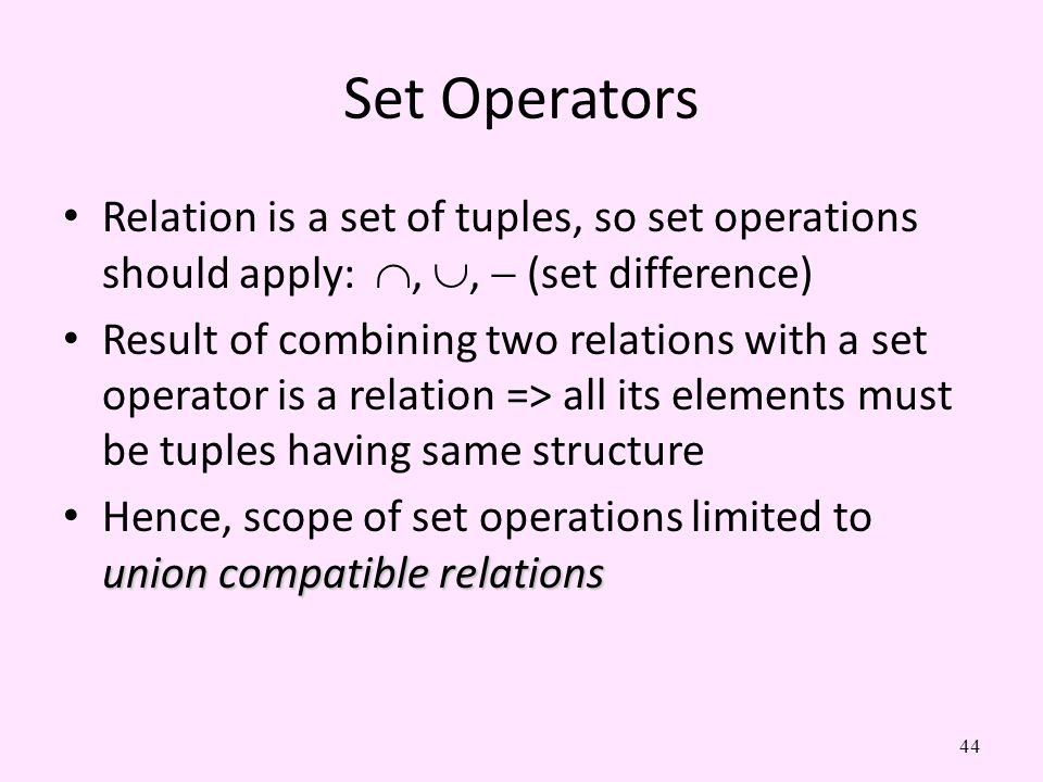 Set Operators Relation is a set of tuples, so set operations should apply: , ,  (set difference)