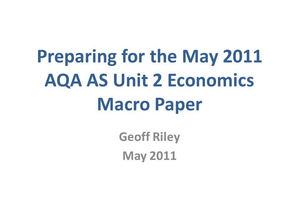 Preparing for the May 2011 AQA AS Unit 2 Economics Macro Paper