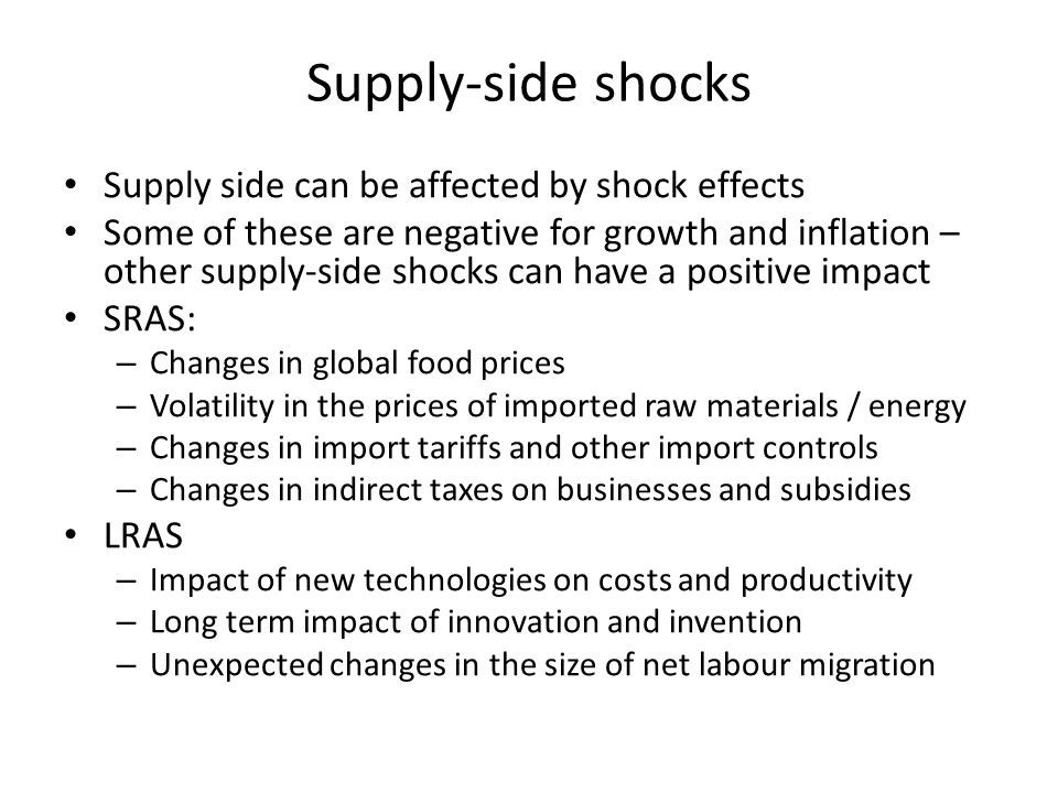 Supply-side shocks Supply side can be affected by shock effects