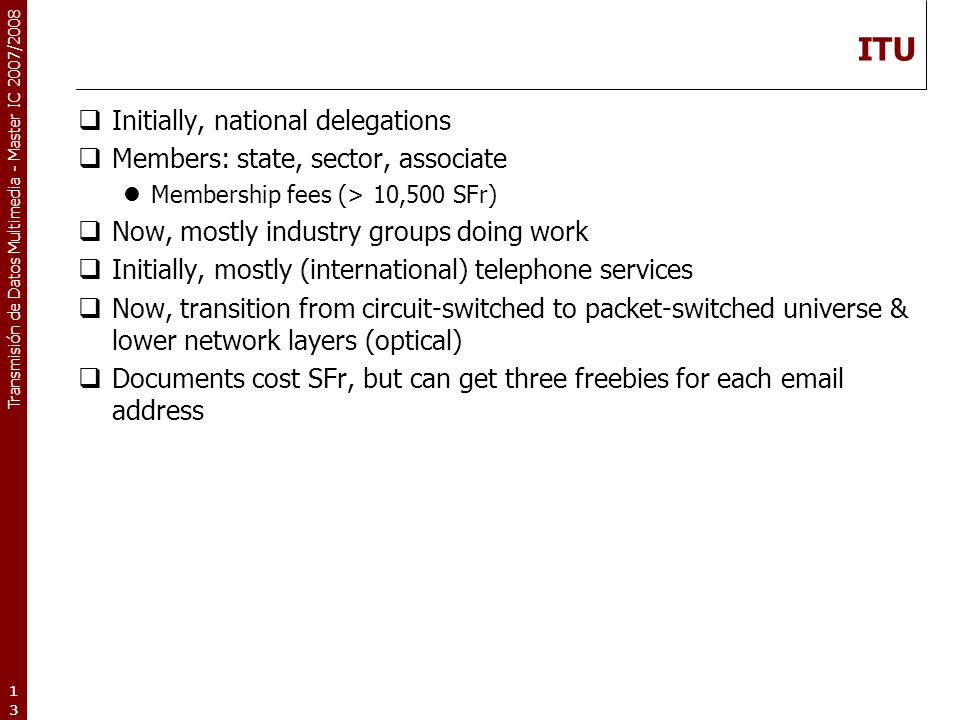 ITU Initially, national delegations Members: state, sector, associate