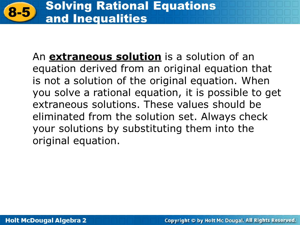An extraneous solution is a solution of an equation derived from an original equation that is not a solution of the original equation.