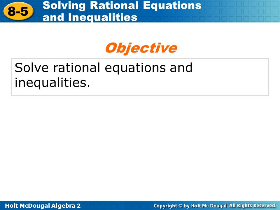 Objective Solve rational equations and inequalities.