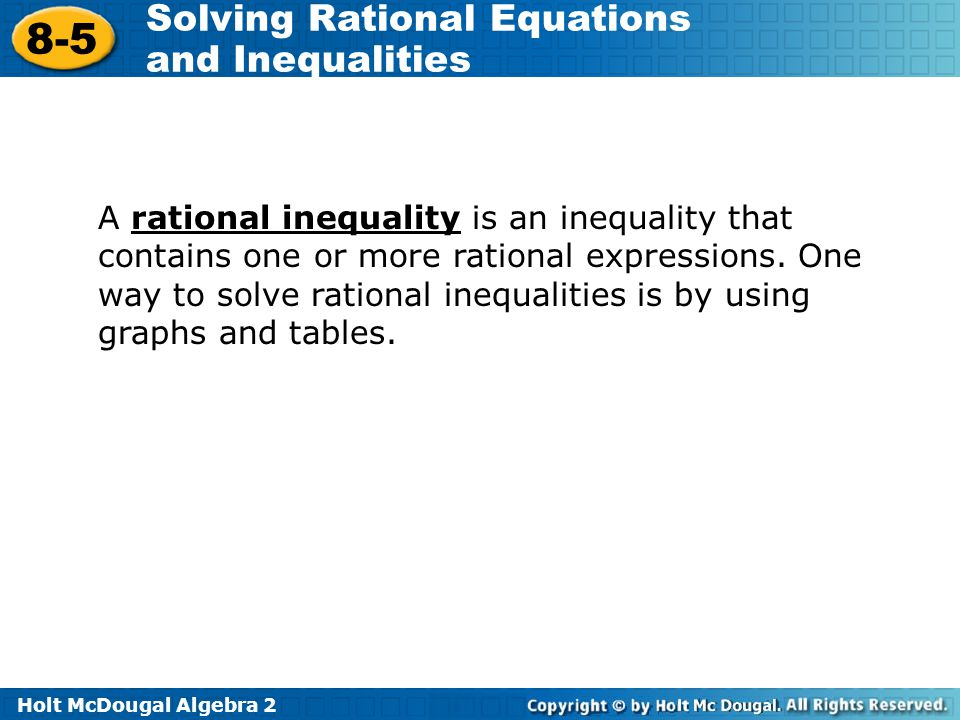 A rational inequality is an inequality that contains one or more rational expressions.