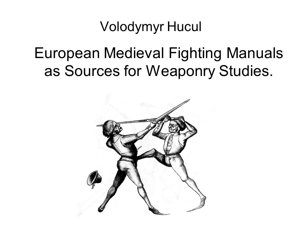 European Medieval Fighting Manuals as Sources for Weaponry Studies.