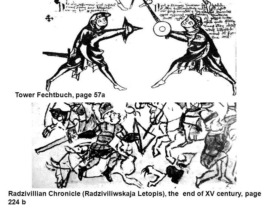 Tower Fechtbuch, page 57a Radzivillian Chronicle (Radziviliwskaja Letopis), the end of XV century, page 224 b.