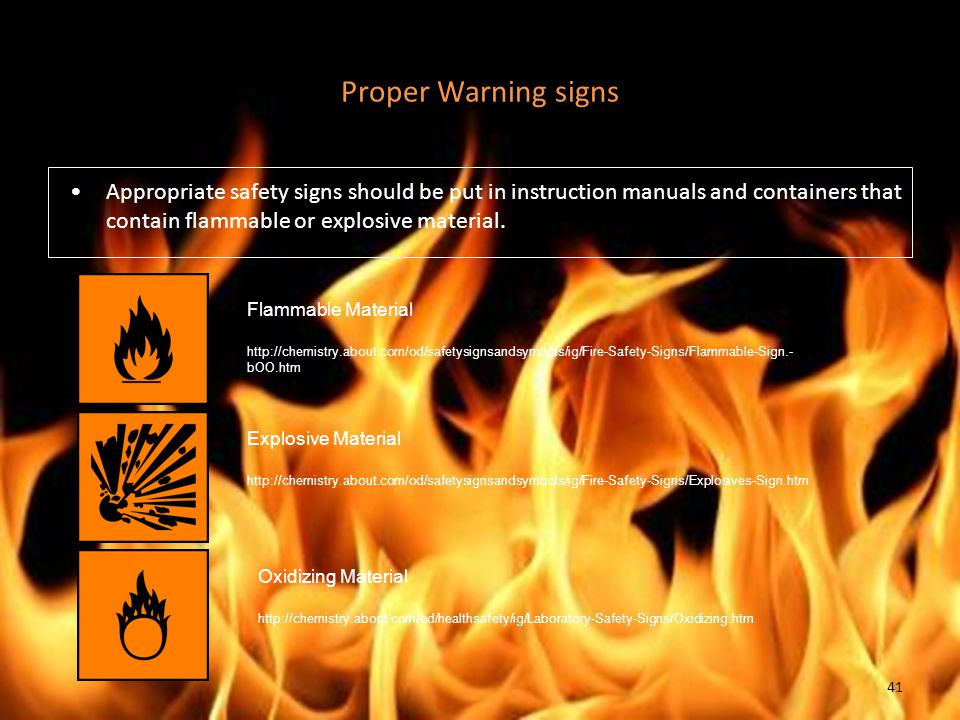 Proper Warning signs Appropriate safety signs should be put in instruction manuals and containers that contain flammable or explosive material.