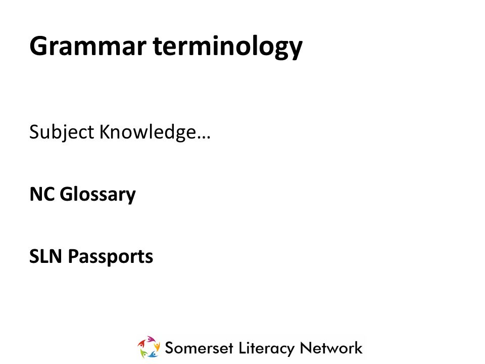 Grammar terminology Subject Knowledge… NC Glossary SLN Passports